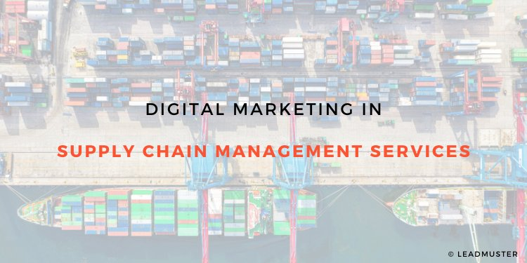 How Digital Marketing Services Can Help In Supply Chain Business?