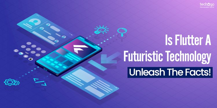 Is Flutter a FUTURISTIC technology; unleash the facts!