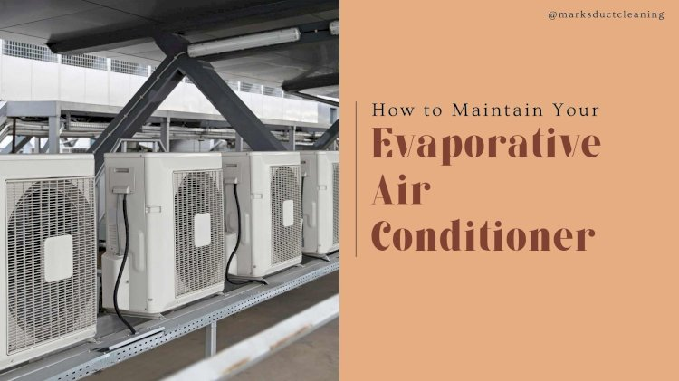 How to Maintain Your Evaporative Air Conditioner