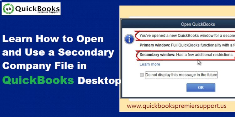 Steps to Open and Use a Secondary Company File in QuickBooks Desktop