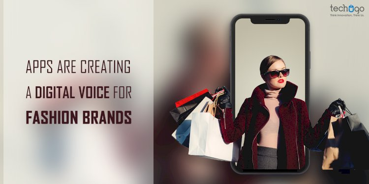Apps Are Creating A Digital Voice For Fashion Brands